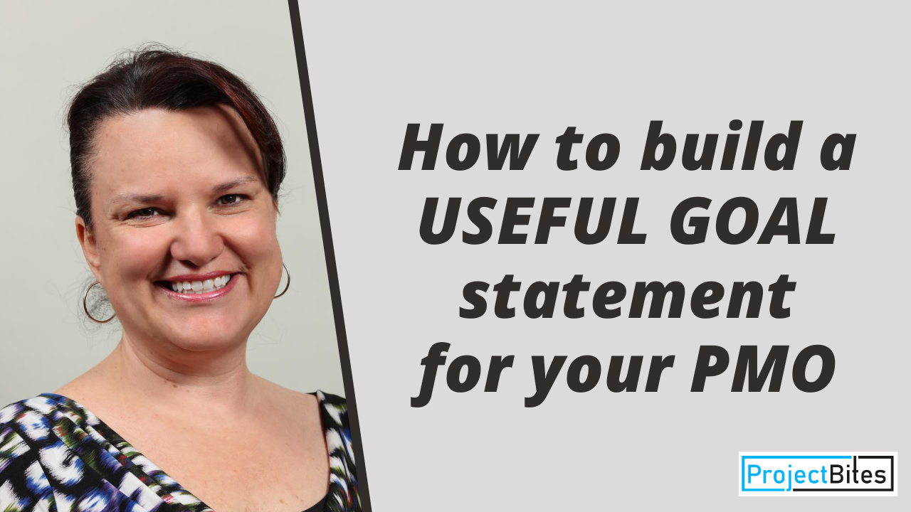 Build a USEFUL GOAL statement for your PMO