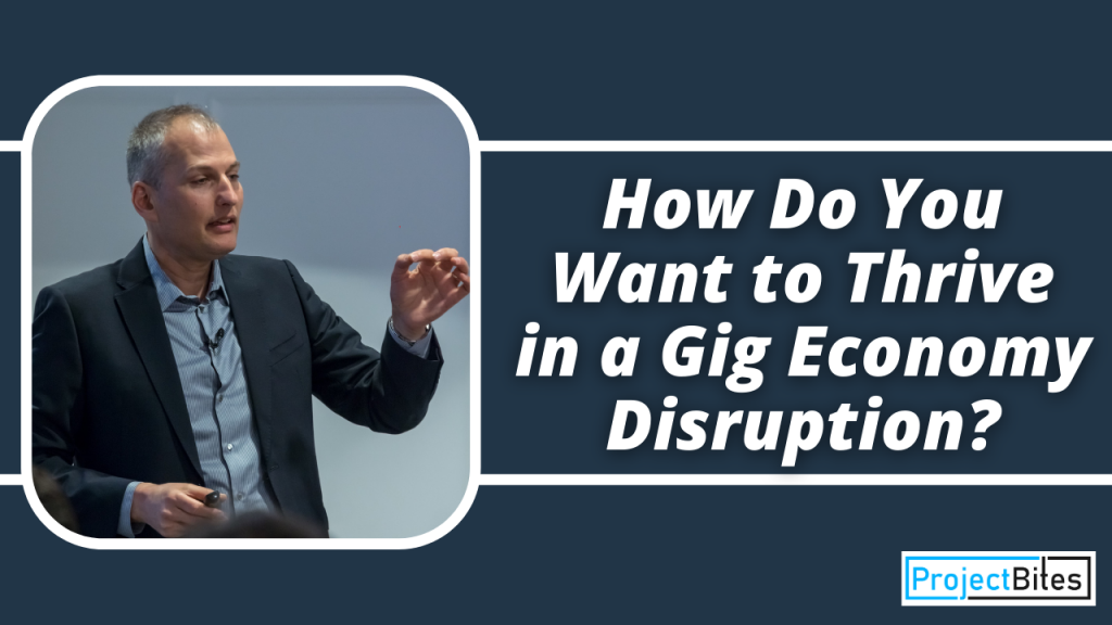 How Do YOU Want to Thrive in The Gig Economy Disruption?